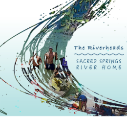 Riverheads: Sacred Springs is Home CD is Out!